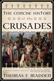 Concise History of the Crusades - Madden, Thomas F.