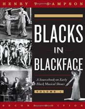 Blacks in Blackface : A Sourcebook on Early Black Musical Shows - Sampson, Henry T.