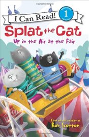 Splat the Cat : Up in the Air at the Fair (I Can Read - Level 1) - Scotton, Rob