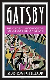 Gatsby : The Cultural History of the Great American Novel  - Batchelor, Bob
