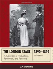 London Stage 1890-1899 : A Calendar of Productions, Performers, and Personnel - Wearing, J. P.