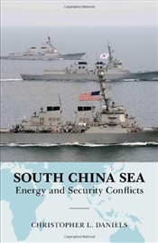 South China Sea : Energy and Security Conflicts  - Daniels, Christopher L.