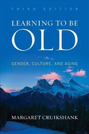 Learning to Be Old : Gender, Culture, and Aging - Cruikshank, Margaret