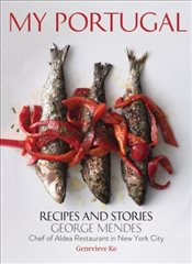 My Portugal : Recipes and Stories - Mendes, George