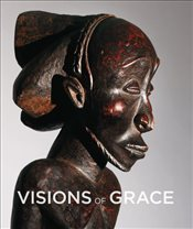 Visions of Grace : 100 African Masterpieces from the Collection of Daniel and Marian Malcolm - Schweizer, Heinrich