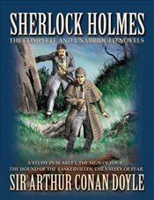 Sherlock Holmes: The Novels: The Complete and Unabridged Novels - Doyle, Arthur Conan