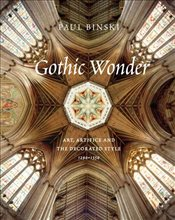 Gothic Wonder : Art, Artifice, and the Decorated Style, 1290-1350   - Binski, Paul