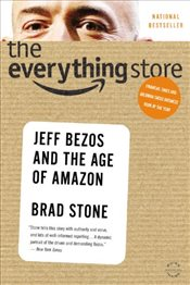 Everything Store: Jeff Bezos and the Age of Amazon - Stone, Brad