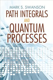 Path Integrals and Quantum Processes - Swanson, Mark