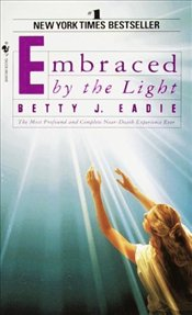 Embraced by the Light - Eadie, Betty J.