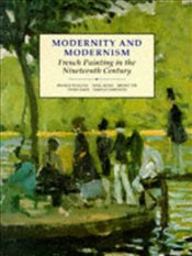 Modernity and Modernism : French Painting in the Nineteenth Century  - FRASCINA, FRANCIS