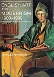 English Art & Modernism 1900-1939 - Harrison, Charles