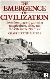 Emergence of Civilization : From Hunting and Gathering to Agriculture, Cities and the State - Maisels, Charles Keith