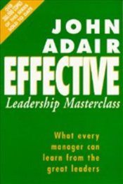 Effective Leadership Masterclass - Adair, John