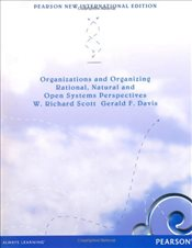 Organizations and Organizing : Rational, Natural and Open Systems Perspectives - Scott, W. Richard