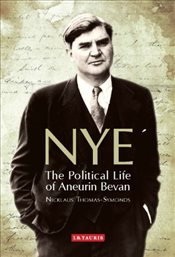 Nye: The Political Life of Aneurin Bevan - Thomas Symonds, Nicklaus