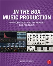 In the Box Music Production : Advanced Tools and Techniques for Pro Tools - Collins, Mike