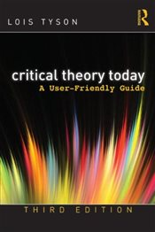Critical Theory Today : A User-Friendly Guide - Tyson, Lois