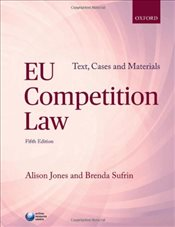 EU Competition Law 5e : Text, Cases, and Materials - Jones, Alison