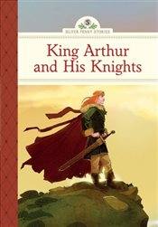 King Arthur and His Knights : Silver Penny Stories - Namm, Diane