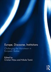 Europe, Discourse, and Institutions : Challenging the Mainstream in European Studies -