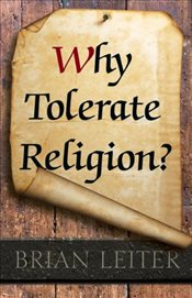 Why Tolerate Religion? - Leiter, Brian