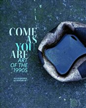 Come as You are : Art of the 1990s - Schwartz, Alexandra