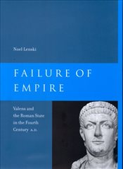 Failure of Empire : Valens and the Roman State in the Fourth Century A.D. - Lenski, Noel