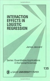Interaction Effects in Logistic Regression - Jaccard, James