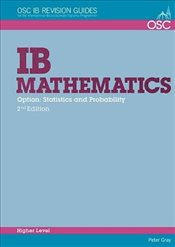 IB Mathematics: Statistics & Probability: For Exams from 2014 (OSC IB Revision Guides for the Intern - Gray, Peter