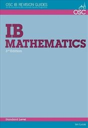 IB Mathematics Standard Level: For Exams from May 2014 (OSC IB Revision Guides for the International - Lucas, Ian