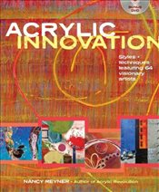 Acrylic Innovations: Styles & Techniques Featuring 64 Visionary Artists - Reyner, Nancy