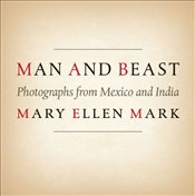 Man and Beast : Photographs from Mexico and India - Mark, Mary Ellen