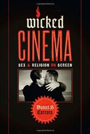 Wicked Cinema : Sex and Religion on Screen - Cutrara, Daniel S.