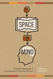 Of Space and Mind : Cognitive Mappings of Contemporary Chicano/A Fiction  - Hamilton, Patrick L.