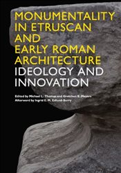 Monumentality in Etruscan and Early Roman Architecture : Ideology and Innovation - Thomas, Michael L.
