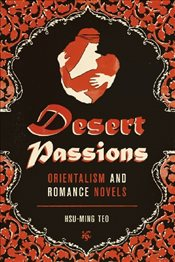 Desert Passions : Orientalism and Romance Novels - Teo, Hsu-Ming