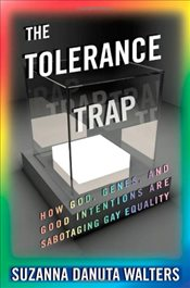 Tolerance Trap : How God, Genes, and Good Intentions are Sabotaging Gay Equality - Walters, Suzanna Danuta