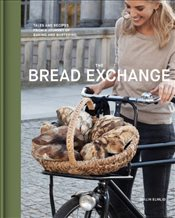 Bread Exchange : Tales and Recipes from My Journey of Baking and Bartering - Elmlid, Malin