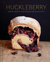 Huckleberry : Stories, Secrets, and Recipes from Our Kitchen - Nathan, Zoe