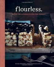 Flourless : Recipes for Naturally Gluten-Free Desserts - Spiridakis, Nicole