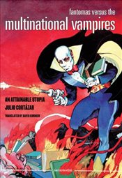 Fantomas Versus the Multinational Vampires : An Attainable Utopia - Cortazar, Julio