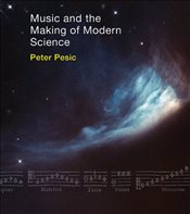 Music and the Making of Modern Science - Pesic, Peter