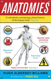 Anatomies : Human Body, Its Parts and The Stories They Tell - Aldersey-Williams, Hugh