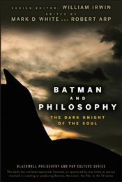 Batman and Philosophy : The Dark Knight of the Soul - White, Mark D.