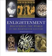 Enlightenment Discovering the World in the Eighteenth Century - Burnett, Andrew
