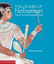 Tomb of Nebamun : Explore an Ancient Egyptian Tomb - Hooper, Meredith