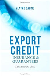 Export Credit Insurance and Guarantees : A Practitioners Guide - Salcic, Zlatko