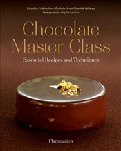 Chocolate Master Class : Essential Recipes and Techniques - Bau, Frederic