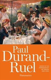 Paul Durand-Ruel : Memoirs of an Impressionist Art Dealer (1831-1922) - Durand-Ruel, Paul-Louis
